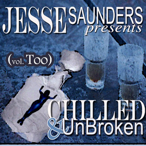 CHILLED & UnBROKEN (Too) – Jesse Saunders