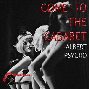 Come To The Cabaret – Alberto Psycho