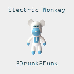 Electric Monkey – 2Drunk2Funk