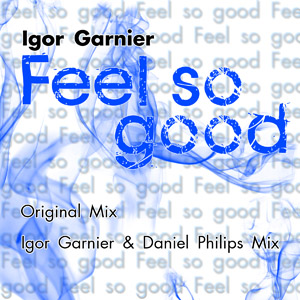 FEEL SO GOOD – Igor Garnier