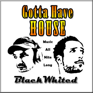 Gotta Have House – BlackWhited