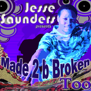 Made 2 B Broken (part Too) – Jesse Saunders