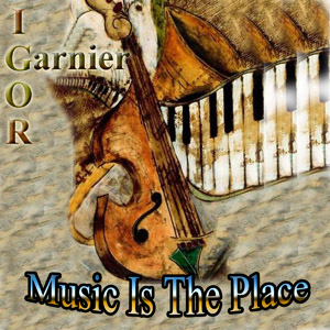 Music Is The Place To Be – Igor Garnier