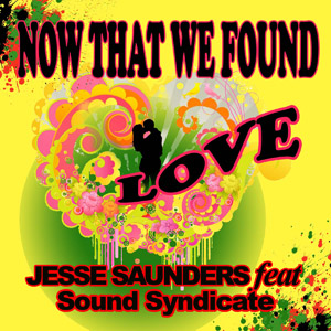 Now That We Found Love – Jesse Saunders vs. Sound Syndicate