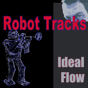 Ideal Flow – Robot Tracks