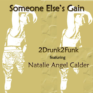 Someone Else's Gain – 2Drunk2Funk ft Natalie Calder