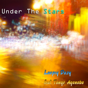 Under The Stars – Loopsy Dazy & Tonye Aganaba